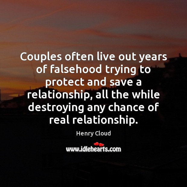Couples often live out years of falsehood trying to protect and save Henry Cloud Picture Quote