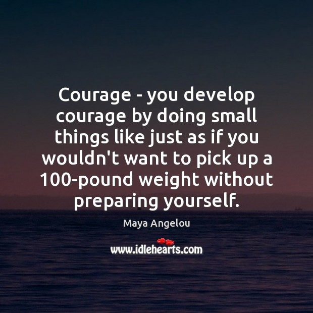 Image, Courage – you develop courage by doing small things like just as