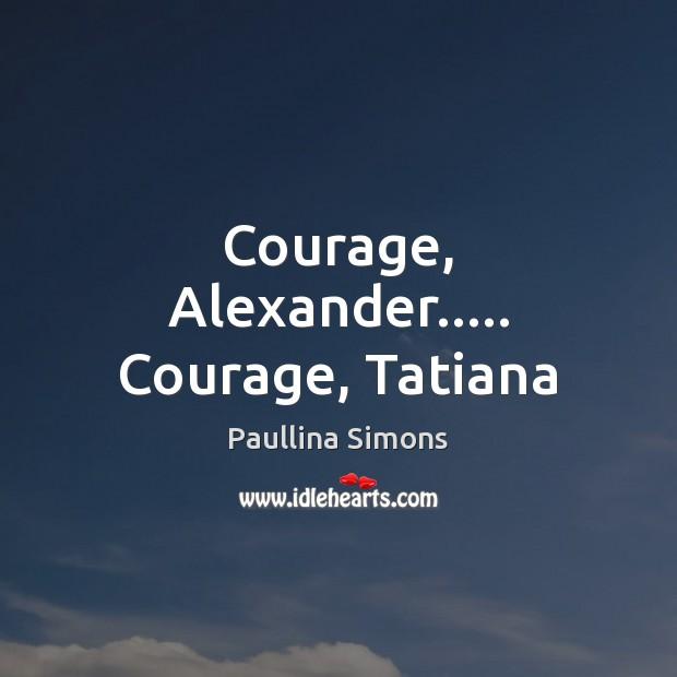 Courage, Alexander….. Courage, Tatiana Image