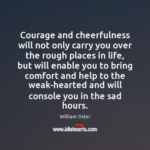 Image, Courage and cheerfulness will not only carry you over the rough places