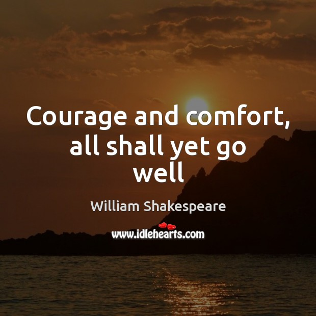 Courage and comfort, all shall yet go well Image
