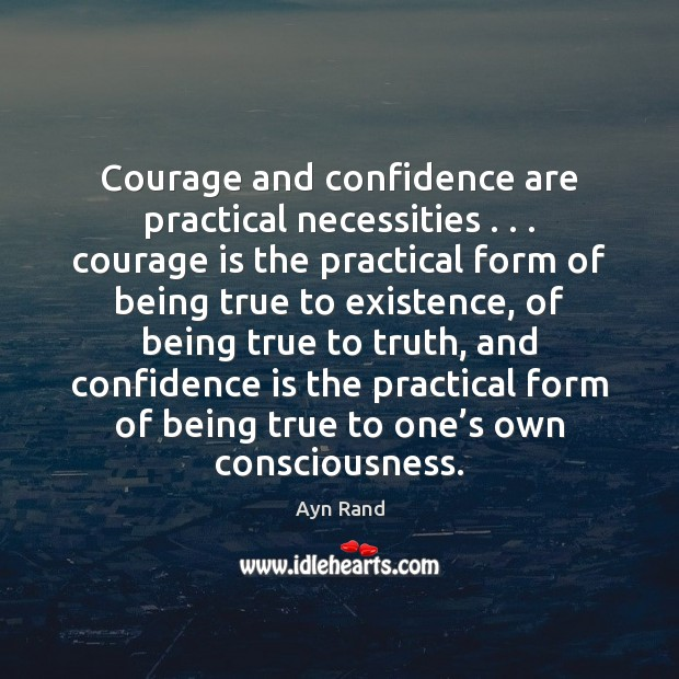 Courage and confidence are practical necessities . . . courage is the practical form of Courage Quotes Image