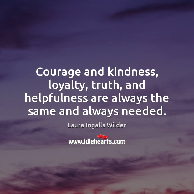 Image, Courage and kindness, loyalty, truth, and helpfulness are always the same and