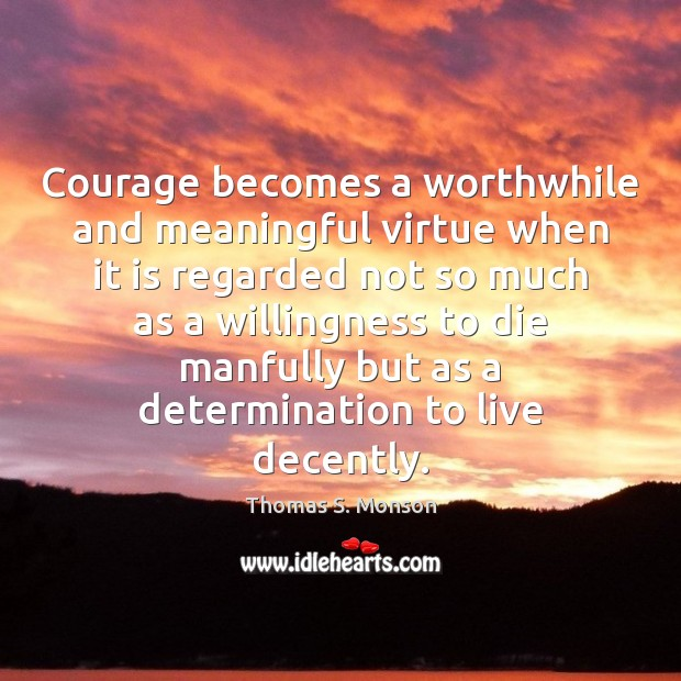 Courage becomes a worthwhile and meaningful virtue when it is regarded not Image