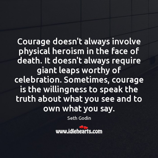 Courage doesn't always involve physical heroism in the face of death. It Image