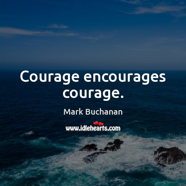 Courage encourages courage. Image