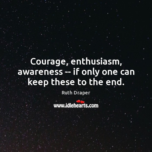 Courage, enthusiasm, awareness — if only one can keep these to the end. Image