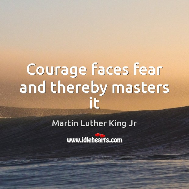 Courage faces fear and thereby masters it Image