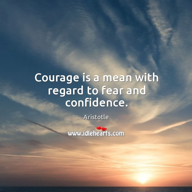 Image, Courage is a mean with regard to fear and confidence.