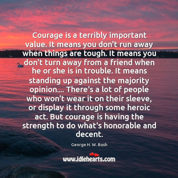 Courage is a terribly important value. It means you don't run away Image