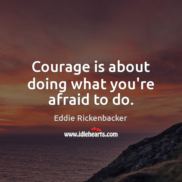 Courage is about doing what you're afraid to do. Courage Quotes Image
