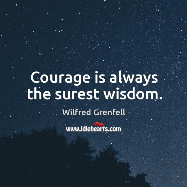 Courage is always the surest wisdom. Image