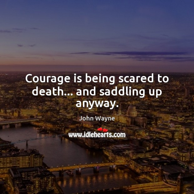 Courage is being scared to death… and saddling up anyway. Courage Quotes Image