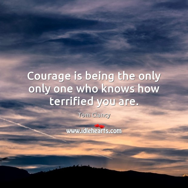 Courage is being the only only one who knows how terrified you are. Courage Quotes Image