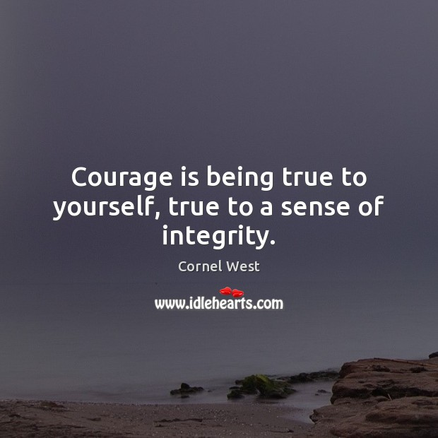 Image, Courage is being true to yourself, true to a sense of integrity.