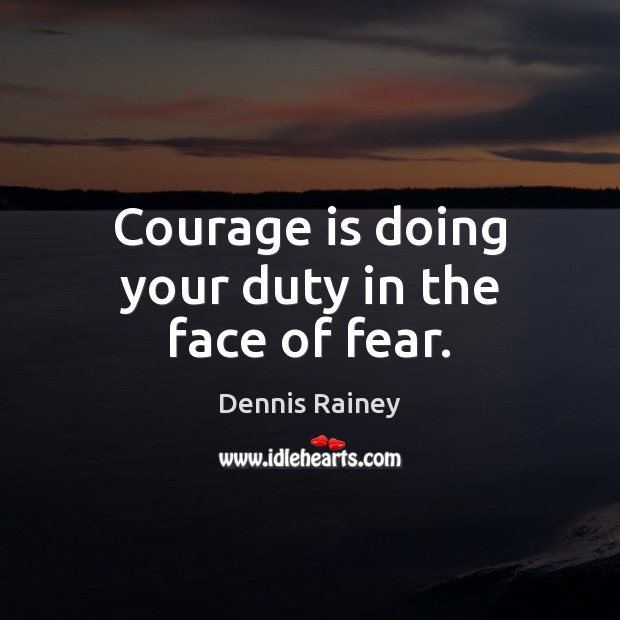 Courage is doing your duty in the face of fear. Courage Quotes Image