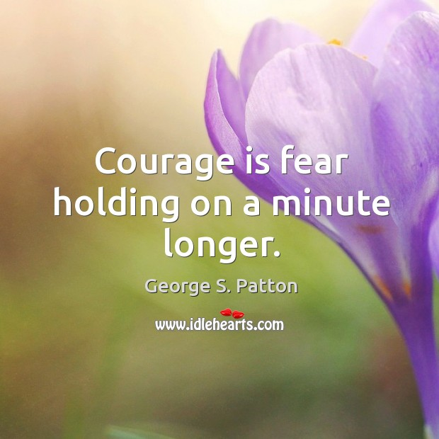 Image, Courage is fear holding on a minute longer.
