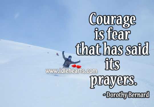 Image, Courage is fear that has said its prayers.
