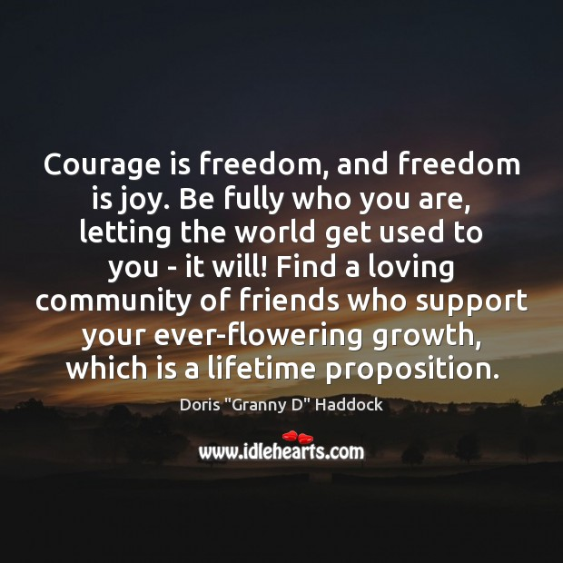 Courage is freedom, and freedom is joy. Be fully who you are, Courage Quotes Image