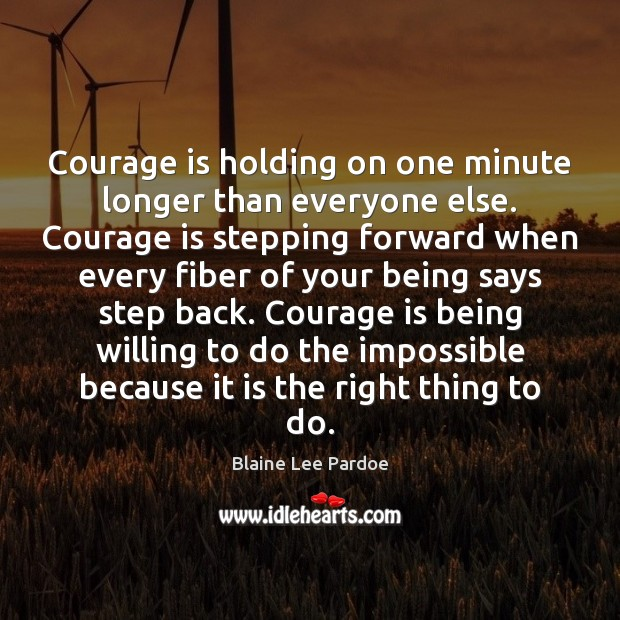 Image, Courage is holding on one minute longer than everyone else. Courage is