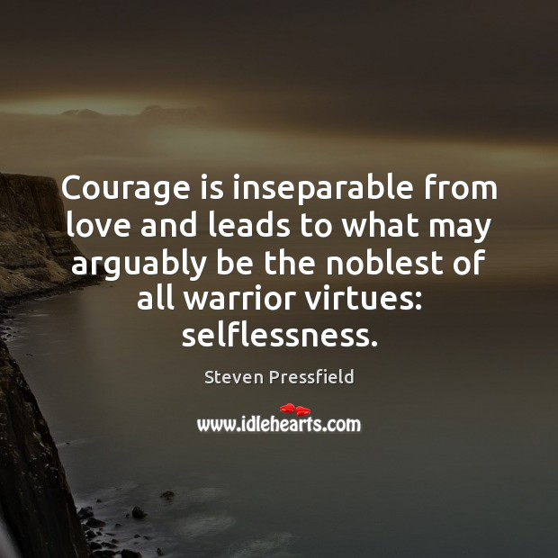 Courage is inseparable from love and leads to what may arguably be Image