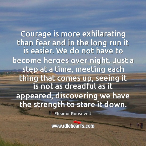 Courage is more exhilarating than fear and in the long run it Courage Quotes Image