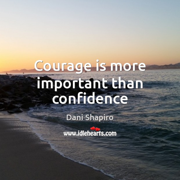 Courage is more important than confidence Image