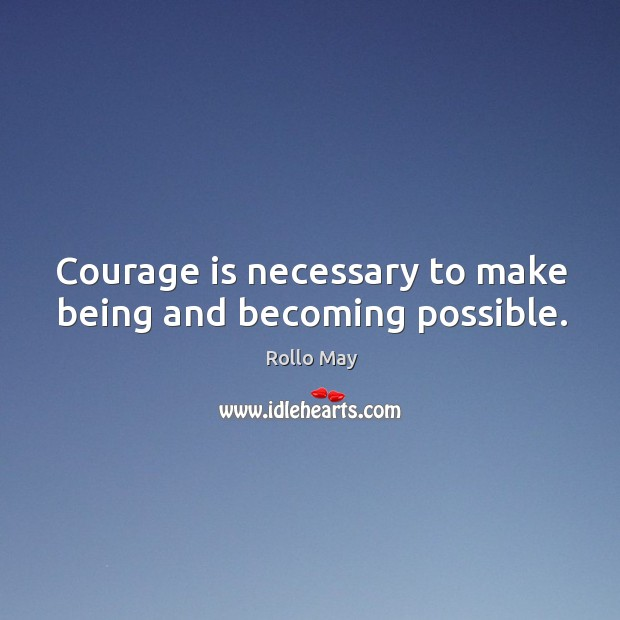 Image, Courage is necessary to make being and becoming possible.