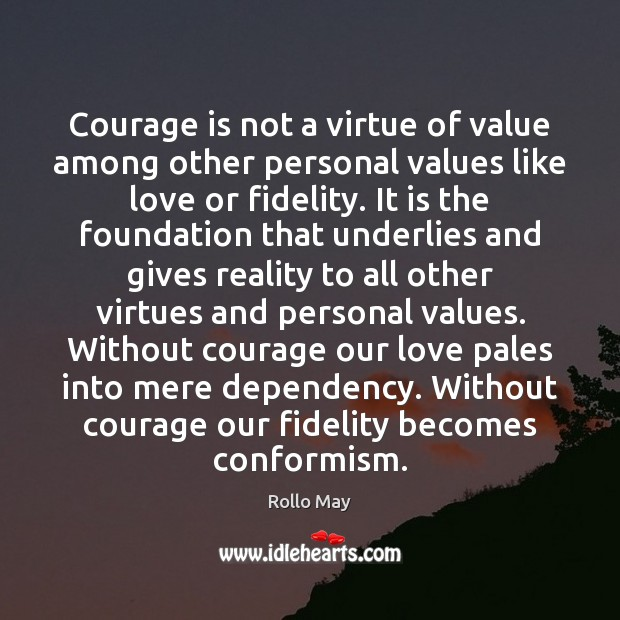 Courage is not a virtue of value among other personal values like Image