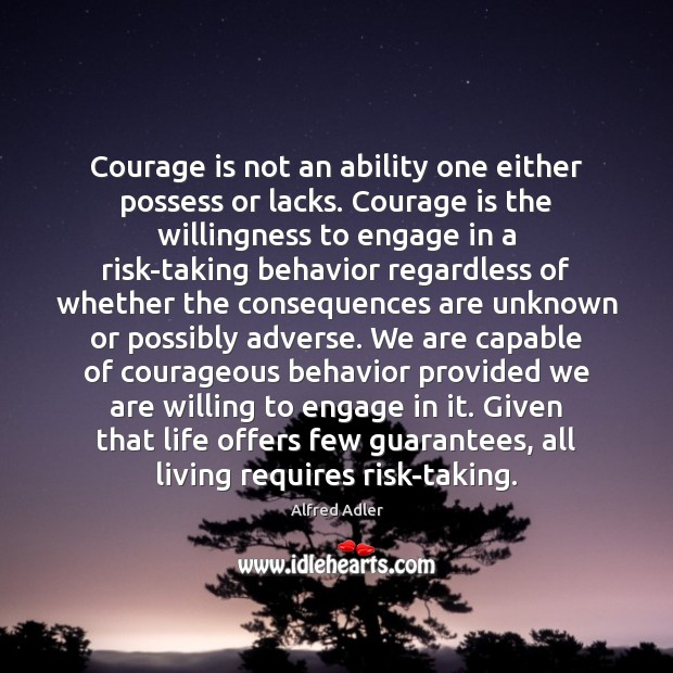 Courage is not an ability one either possess or lacks. Courage is Courage Quotes Image