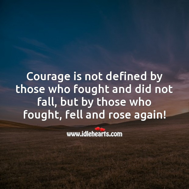 Image, Courage is not defined by those who fought and did not fall