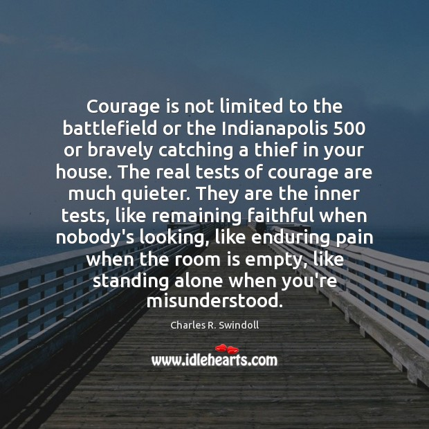 Courage is not limited to the battlefield or the Indianapolis 500 or bravely Image