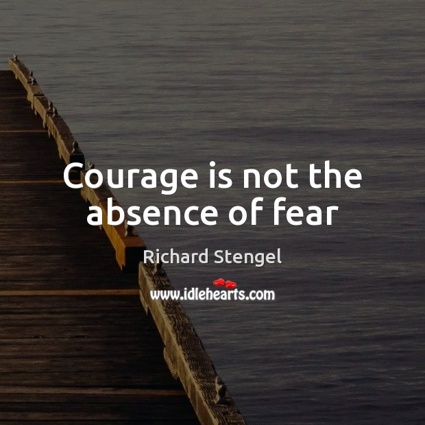 Image, Courage is not the absence of fear
