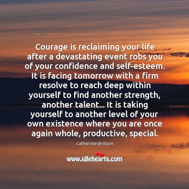 Courage is reclaiming life with confidence after a devastating event Confidence Quotes Image