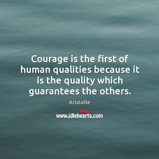 Image, Courage is the first of human qualities because it is the quality which guarantees the others.