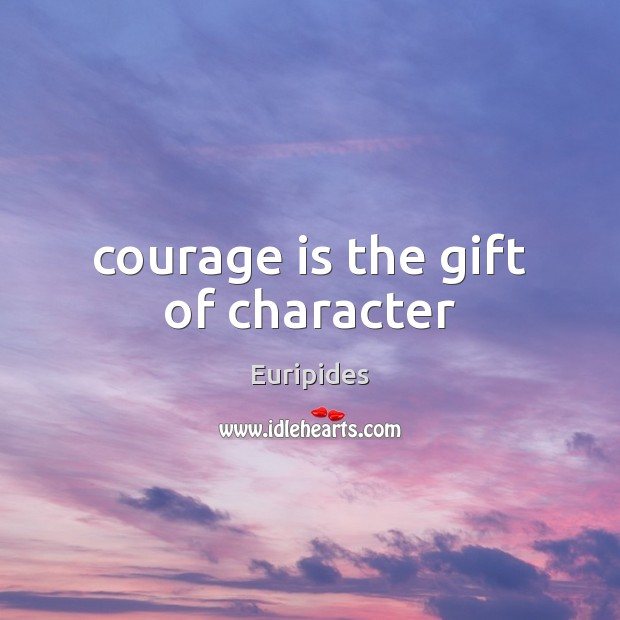 Courage is the gift of character Image
