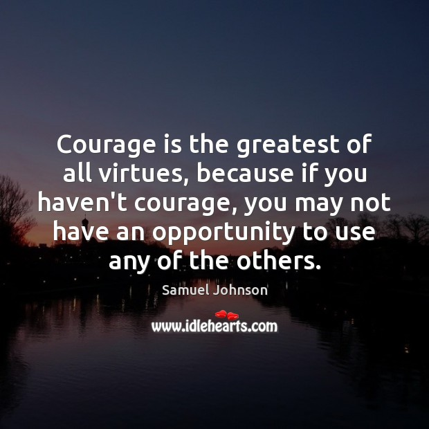 Courage is the greatest of all virtues, because if you haven't courage, Courage Quotes Image