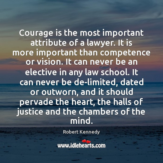 Courage is the most important attribute of a lawyer. It is more Courage Quotes Image