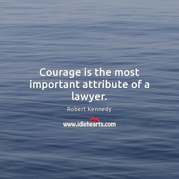Courage is the most important attribute of a lawyer. Courage Quotes Image