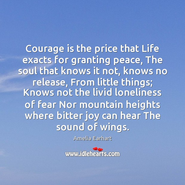 Image, Courage is the price that Life exacts for granting peace, The soul