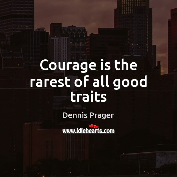 Courage is the rarest of all good traits Courage Quotes Image