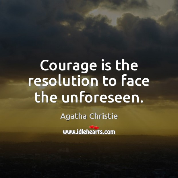 Image, Courage is the resolution to face the unforeseen.