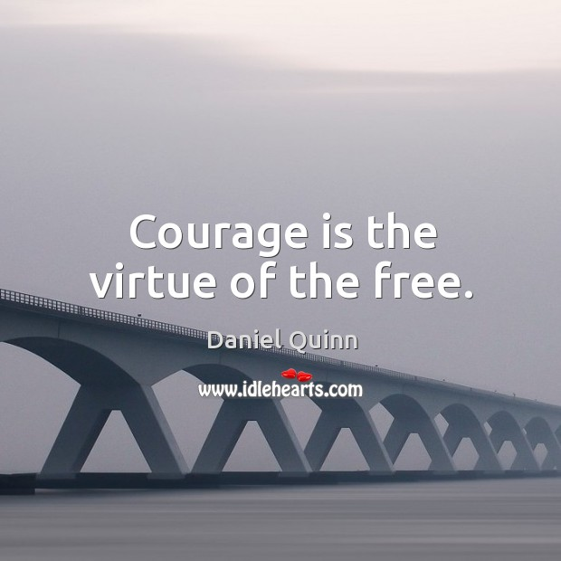 Image, Courage is the virtue of the free.