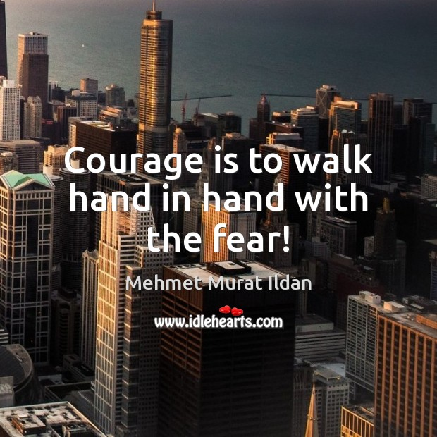 Image, Courage is to walk hand in hand with the fear!