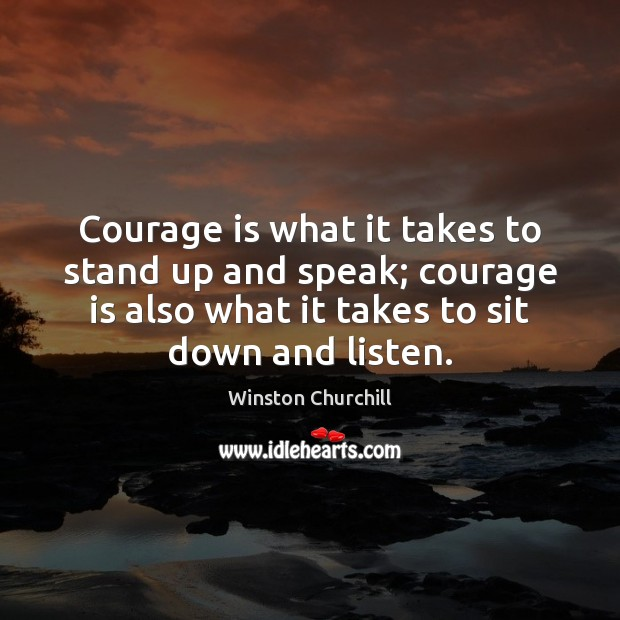 Image, Courage is what it takes to stand up and speak; courage is