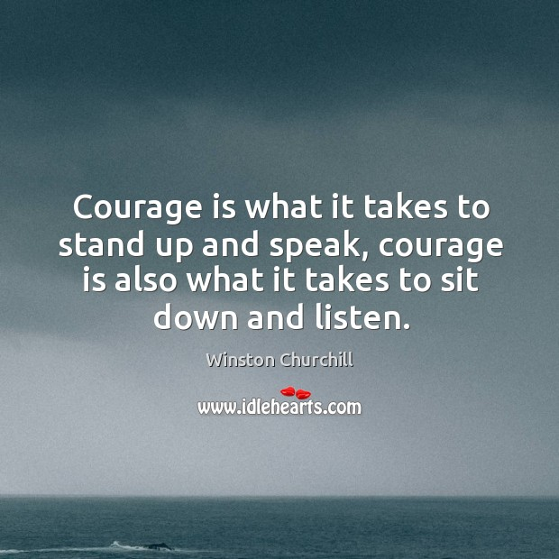 Image, Courage is what it takes to stand up and speak.