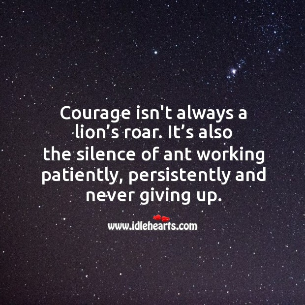 Image, Courage is working patiently, persistently and never giving up.