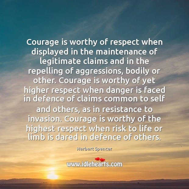 Courage is worthy of respect when displayed in the maintenance of legitimate Image