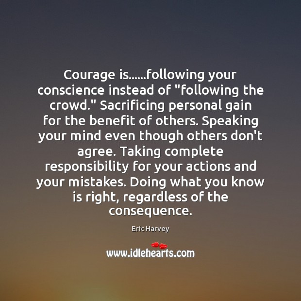 "Image, Courage is……following your conscience instead of ""following the crowd."" Sacrificing personal"