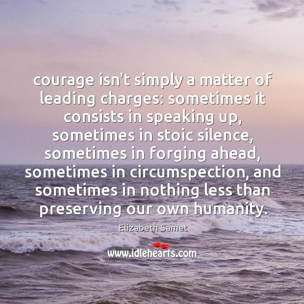 Courage isn't simply a matter of leading charges: sometimes it consists in Image